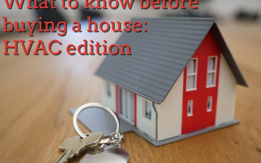 Some things to know about the heating and air conditioning system before you buy a home