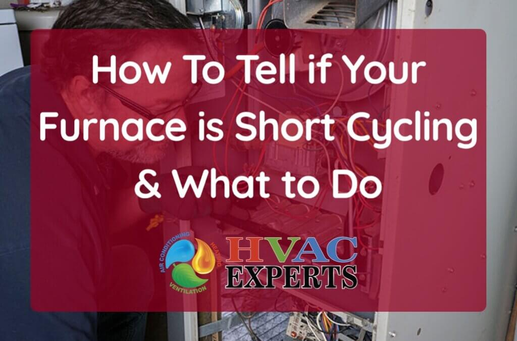 How to Tell if Your Furnace is Short-Cycling & What to Do