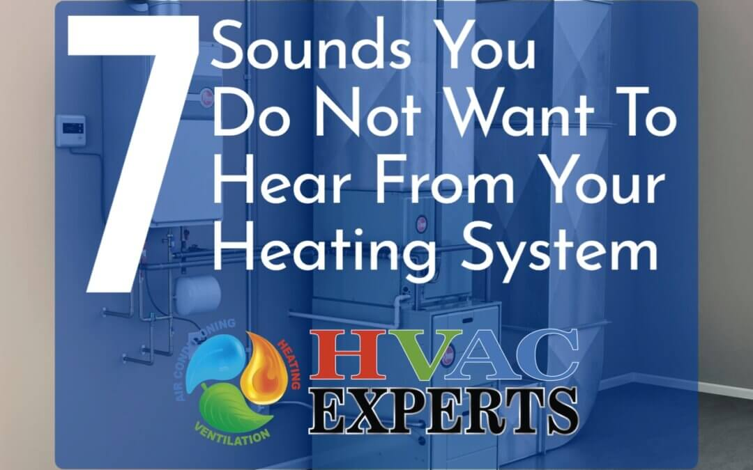 7 Sounds You Do Not Want To Hear From Your Heating System