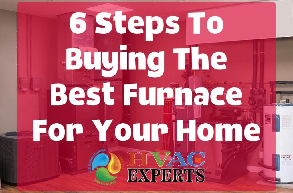 6 Steps To Buying The Best Furnace For Your Home