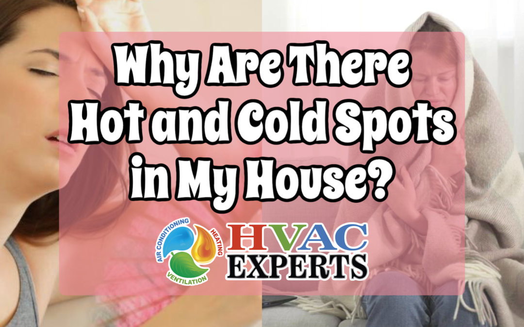 Why Are There Hot and Cold Spots in My House?