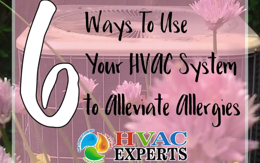 6 Ways to Use Your HVAC System to Alleviate Allergies